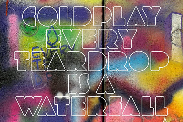 Coldplay - Every teardrop is waterfall